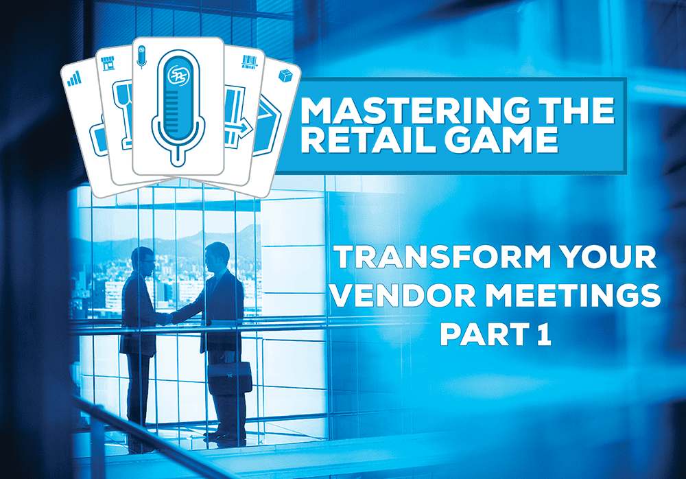 Mastering the Retail Game Podcast – Episode 1 – Transform Your Vendor Meetings Part 1