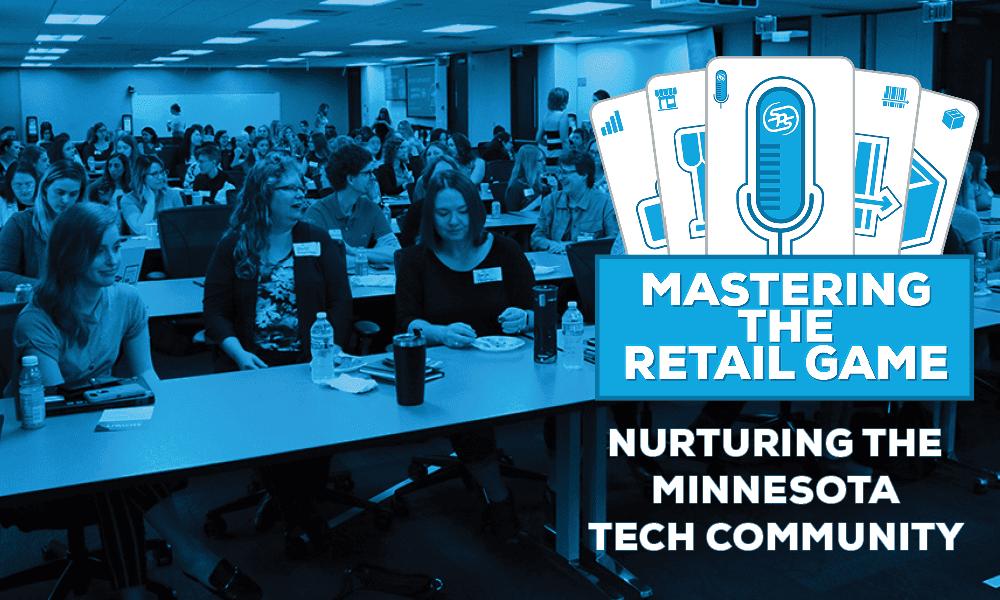Mastering the Retail Game – Nurturing the Minnesota Tech Community